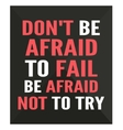 Dont be afraid to fail be afraid not to try vector image