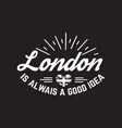 london is always a good idea quote typographical vector image vector image