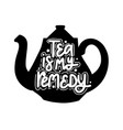 tea is my remedy tea lover quote vector image vector image