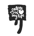 coffee is my life calligraphy on speechbubble vector image vector image