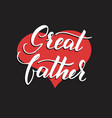 quote great father excellent holiday card vector image vector image