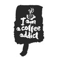 i am a coffee addict calligraphy on speechbubble vector image vector image