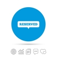 Reserved sign icon Speech bubble symbol vector image