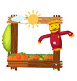 wooden frame template with scarecrow and pumpkins vector image vector image