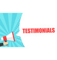 male hand holding megaphone with testimonials vector image