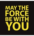 May the force be with you - creative quote vector image