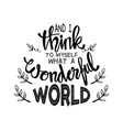 and i think to myself what a wonderful world vector image