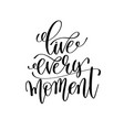live every moment black and white hand lettering vector image vector image