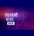 breaking news online announcement message line vector image vector image