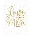 love you mom vector image vector image