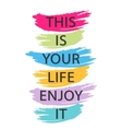 This is your life enjoy it - creative quote vector image vector image