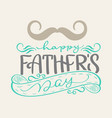 happy fathers day hand drawn lettering fathers vector image vector image