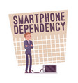smartphone dependency poster vector image