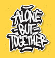 alone but together motivational slogan hand drawn