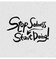 Stop sadness-start doing - hand drawn quotes black vector image