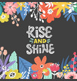 rise and shine flowers design vector image