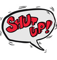 words shut up in cartoon speech bubble vector image vector image