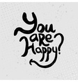 You are happy - hand drawn quotes black on grunge vector image vector image