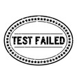 grunge black test failed word oval rubber seal vector image