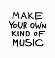 make your own kind of music shirt quote lettering vector image