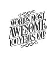 worlds most awesome 100 years old 100 years vector image vector image