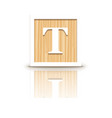 letter T wooden alphabet block vector image vector image