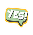 yes short phrase speech bubble in retro style vector image vector image