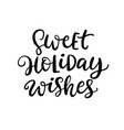 christmas ink hand lettering sweet holiday wishes vector image vector image