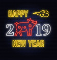 happy chinese new year 2019 neon sign with pig vector image vector image