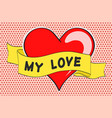 old ribbon with message my love and red heart vector image