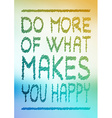 do more what makes you happy vector image