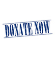 donate now blue grunge vintage stamp isolated on vector image vector image