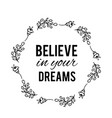believe in your dreams text flower wreath hand vector image