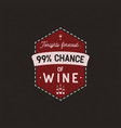 wine logo badge template with funny quote vector image vector image