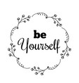 be yourself text flower wreath hand drawn laurel vector image vector image