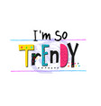 i am so trendy fashion shirt print quote lettering vector image