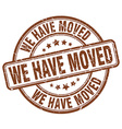 we have moved brown grunge round vintage rubber vector image vector image