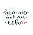 be a voice not an echo handwritten greeting card vector image vector image