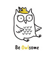 cute hand drawn owl with quote be owlsome vector image vector image