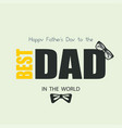 happy fathers day best dad in the world greeting vector image