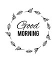 good morning text flower wreath hand drawn laurel vector image