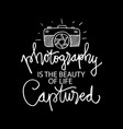 photography is beauty life captured motivation vector image