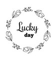 lucky day text flower wreath hand drawn laurel vector image