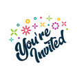 youre invited greeting invitation card vector image