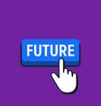 hand mouse cursor clicks the future button vector image