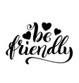 be friendly hand written lettering inspirational vector image vector image