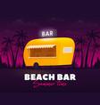 beach bar summer time bar trailer outdoor vector image vector image