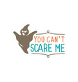 you cant scare me im a teacher halloween quote vector image