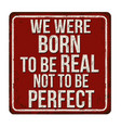 we were born to be real not to be perfect vintage vector image