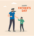 happy fathers day dad and son holding hands vector image